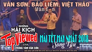 Hài Tết Hay Nhất 2018 | Song Tấu Vân Sơn, Bảo Liêm, Việt Thảo | Hài Kịch Tuyển Chọn Hay Nhất