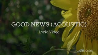 Jim Cuddy - Good News (Acoustic) (Official Lyric Video)