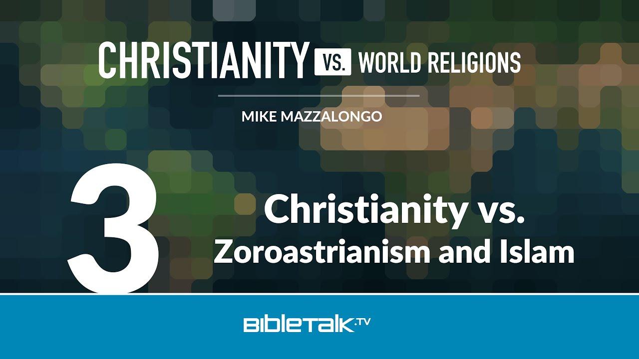 3. Christianity vs. Zoroastrianism and Islam