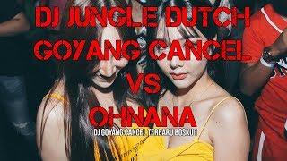 DJ GOYANG CANCEL VS OHNANA JUNGLE DUTCH TERBARU 2019