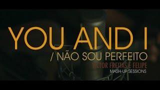 Victor Freitas e Felipe - You and I / Não Sou Perfeito