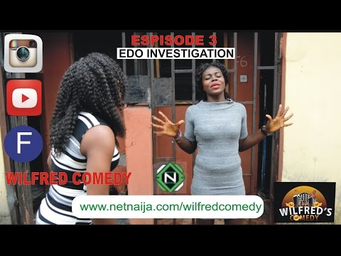 Wilfred Comedy - Edo Investigation (Episode 3)
