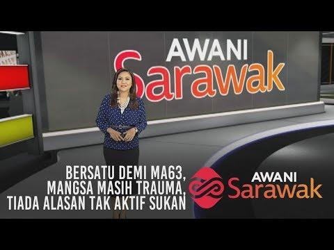 AWANI Sarawak [03/04/2019] - Bersatu demi MA63, Mangsa masih trauma & Tiada alasan tak aktif sukan