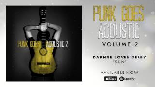 Daphne Loves Derby - Sun (Punk Goes Acoustic Vol. 2)