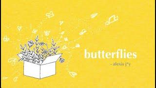 butterflies || - alexis j*y -