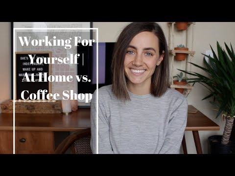 Working For Yourself   At Home vs. Coffee Shop