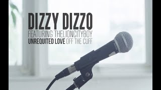 Dizzy Dizzo - Unrequited Love (Off The Cuff) [Feat. THELIONCITYBOY]