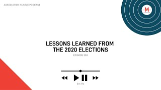 Association Hustle Podcast Episode 258: Lessons Learned from the 2020 Elections