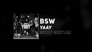 BSW   YAAY (Boost Bootleg)