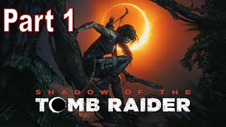 Shadow of The Tomb Raider FULL Walkthrough Part 1 1080p hd - No Commentary / Game Gate
