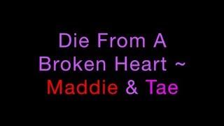 Die From A Broken Heart ~ Maddie & Tae Lyrics