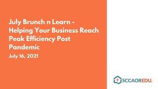 July Brunch n Learn – Helping Your Business Reach Peak Efficiency Post Pandemic – July 16, 2021