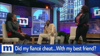 Did My Fiancé Cheat...With My Best Friend? | The Maury Show