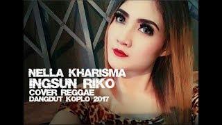 Nella Kharisma - Ingsun Riko Cover Reggae Dangdut Koplo 2017