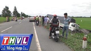 THVL   Người đưa tin 24G: Ám ảnh tai nạn giao thông gia tăng trên Quốc lộ 61