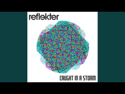 Reflekter Caught In A Storm