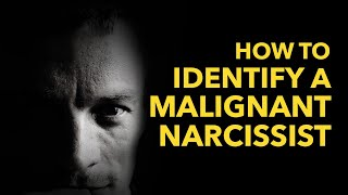How to Identify a Malignant Narcissist.