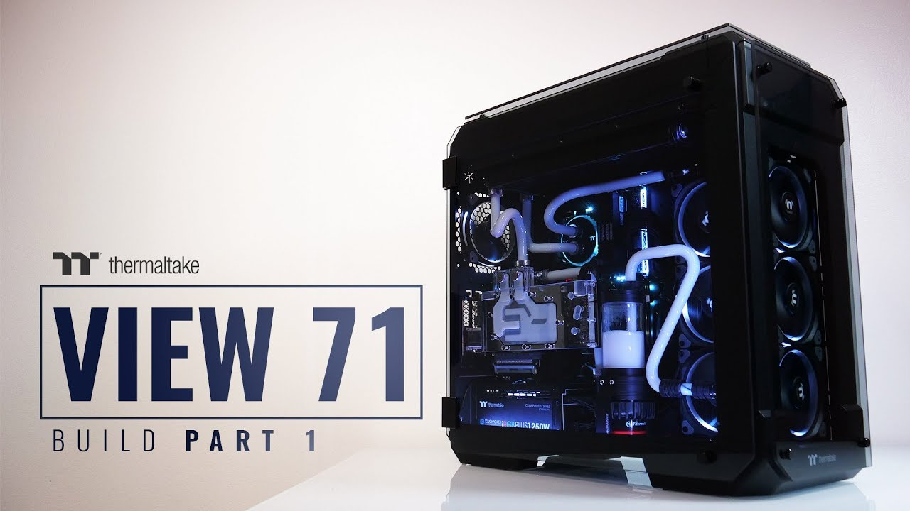 hight resolution of thermaltake view 71 tempered glass chassis build video part 1