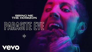 Bring Me The Horizon – Parasite Eve (Official Video)   Listen to 'Parasite Eve'  Spotify: http://bmthorizon.co/ParasiteEve/spotify?IQid=YT Apple music: http://bmthorizon.co/ParasiteEve/applemusic?IQid=YT iTunes: http://bmthorizon.co/ParasiteEve/itunes?IQid=YT YouTube Music: http://bmthorizon.co/ParasiteEve/youtubemusic?IQid=YT Amazon Music: http://bmthorizon.co/ParasiteEve/amazonmusic?IQid=YT  Deezer: http://bmthorizon.co/ParasiteEve/deezer?IQid=YT  Follow Bring Me The Horizon:  https://instagram.com/bringmethehorizon https://twitter.com/bmthofficial  https://facebook.com/bmthofficial https://youtube.com/user/BMTHchannel Newsletter: http://bmthorizon.co/newsletter  credits: directed & edited by oliver sykes director of photography: brian cox  camera assistant: alissa salles gaffer: lee brinkley behind the scenes: harri charli la camera operator: kevin garcia la lighting technician:  rory o'connell   Lyrics: i've got a fever, don't breathe on me  i'm a believer of nobody  won't let me leave 'cause I've seen something  hope I don't sneeze, I don't...    really we just need to fear something  only pretending to feel something  i know you're dying to run  i want to turn you around    please remain calm the end has arrived we cannot save you Enjoy the ride this is the moment you've been waiting for don't call it a warning this is a war    it's the Parasite Eve  gotta feeling in your stomach, 'cause you know that it's coming for you l leave your flowers and grieve  don't forget what they told you  when we forget the infection  will we remember the lesson  if the suspense doesn't kill you  something else will    move    i heard they need better signal put chip and pins in the needles quarantine all of those secrets in that black hole you call a brain before it's too late    really we just wanna scream something only pretend to believe something i know you're baying for blood i wanna turn you around    please remain calm the end has arrived we cannot save you Enjoy the ride this is the moment you've been waiting for don't call it a warning this is a war    it's the Parasite Eve  gotta feeling in your stomach, 'cause you know that it's coming for you l leave your flowers and grieve  don't forget what they told you  when we forget the infection  will we remember the lesson  if the suspense doesn't kill you  something else will    you can board up your windows you can lock up your doors but you can't keep washing your hands of this shit any more when all the king's sources and all the king's friends don't know their arses from their pathogens When life is a prison and death is a door this ain't a warning this is a war    it's the Parasite Eve  gotta feeling in your stomach, 'cause you know that it's coming for you  leave your flowers and grieve  don't forget what they told you  when we forget the infection  will we remember the lesson  if the suspense doesn't kill you  something else will  #BringMeTheHorizon #ParasiteEve #BMTHParasiteEve #BringMeTheHorizonParasiteEveVideo