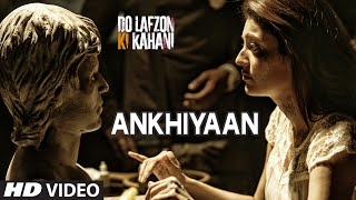 Ankhiyaan - Video Song - Do Lafzon Ki Kahani