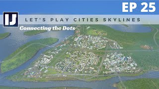 Let's Play Cities: Skylines EP25: Connecting the Dots