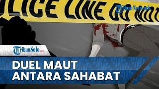 Kronologi Duel Maut antara Sahabat di Klaten, Pelaku Kesal Dituduh Selingkuh dengan Istri Korban
