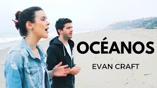 Evan Craft - Océanos Hillsong United Español - Oceans Ft. Carley Redpath