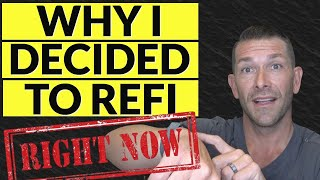Why I decided to refinance RIGHT NOW-  New Mortgage Update