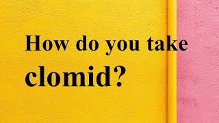How do you take clomid?