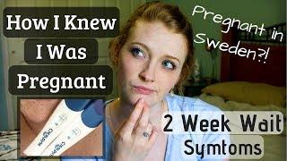 How I Knew I Was Pregnant || 2 Week Wait Symptoms || Pregnant in Sweden
