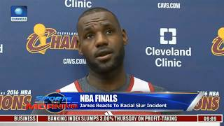 'Being Black In America Is Tough' Lebron James Reacts To Racial Slur Incident