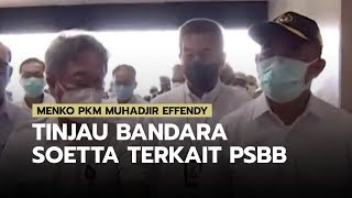 Menko PMK Muhadjir Effendy Tinjau Bandara Soekarno-Hatta Terkait PSBB
