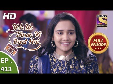 Yeh Un Dinon Ki Baat Hai - Ep 413 - Full Episode - 22nd April, 2019