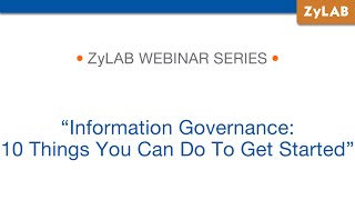 Webinar - Information Governance: 10 Things You Can Do To Get Started