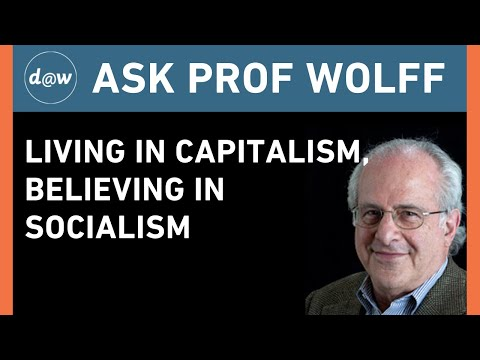 Ask Prof Wolff:  Living in Capitalism, Believing in Socialism
