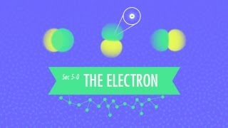 The Electron: Crash Course Chemistry #5