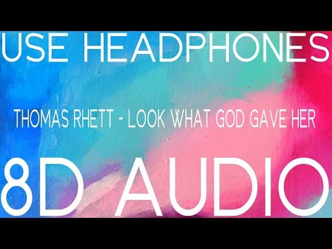 Thomas Rhett - Look what God Gave Her (8D AUDIO)🎧