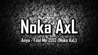 Anya - Fool Me 2012 (Noka AxL)