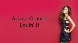 Ariana Grande ~ Lovin' It ~ Lyrics