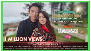 Drangpoi Sem - Unconditional Love ❤️ - Kinley Rigzin Dorji & Sonam Max Choki    Official HD