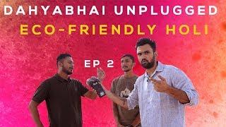 Dahyabhai unplugged episode 2   Eco-Friendly Holi    DUDE SERIOUSLY