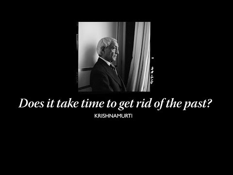 Does it take time to get rid of the past? | J. Krishnamurti