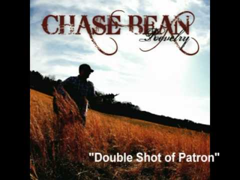 """Chase Bean - """"Double Shot of Patron"""""""
