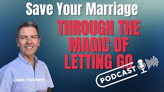 056 - Save Your Marriage Through the Magic of Letting Go