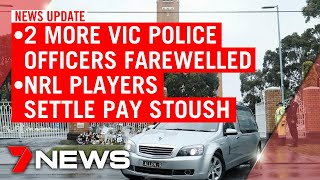 7NEWS Update Friday, May 1: Vic Police officers farewelled, NRL player settle pay dispute | 7NEWS
