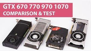 NVIDIA GeForce GTX 670 vs. 770 vs. 970 vs. 1070 Benchmark & Comparison