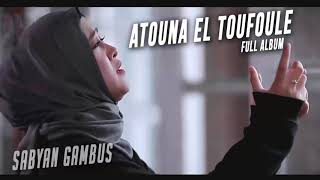 ATOUNA EL TOUFOULE - FULL ALBUM BY Nissa SABYAN GAMBUS   YA MAULANA