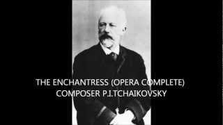 THE ENCHANTRESS - Pyotr Ilyich TCHAIKOVSKY