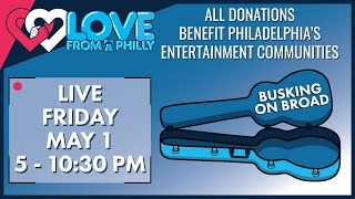 Love From Philly: Busking On Broad Live Friday 5/1/20 #PhillyWithMe