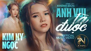 ANH VUI LÀ ĐƯỢC (Official MV) | KIM NY NGỌC  | MV Ca Nhạc Trẻ Hay Nhất